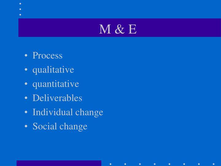 M & E