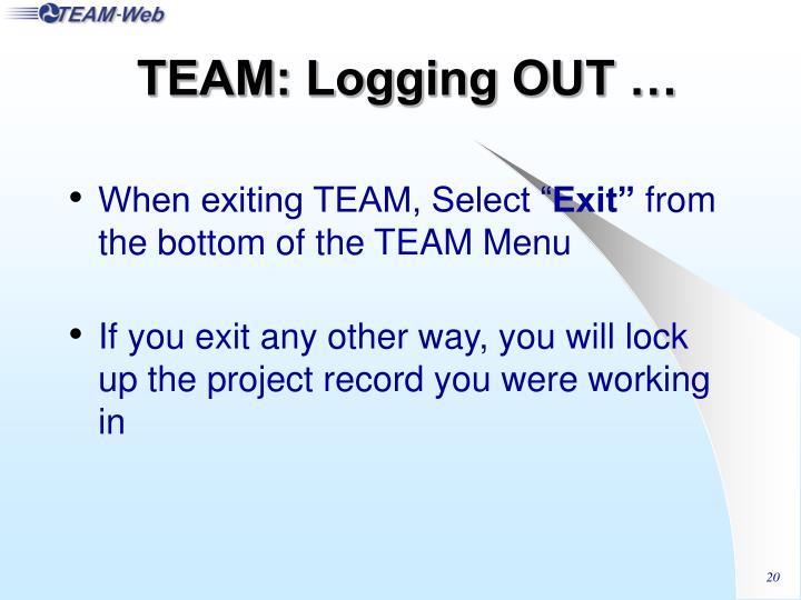 TEAM: Logging OUT …