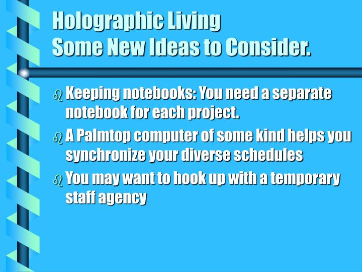 Holographic Living                         Some New Ideas to Consider.