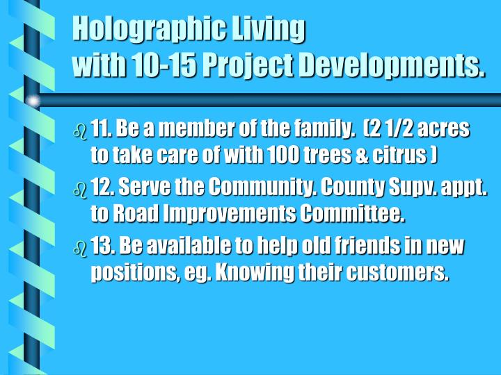 Holographic Living                         with 10-15 Project Developments.