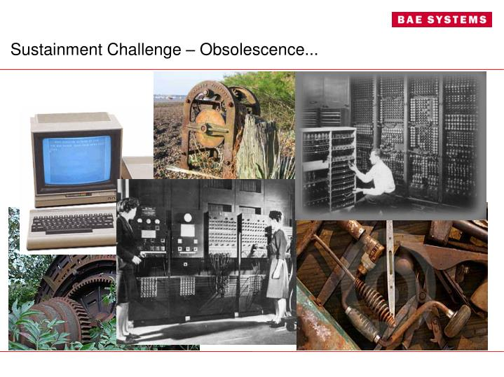 Sustainment Challenge – Obsolescence...