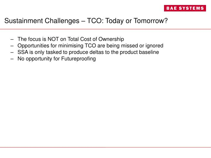 Sustainment Challenges – TCO: Today or Tomorrow?