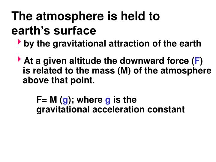 The atmosphere is held to earth's surface