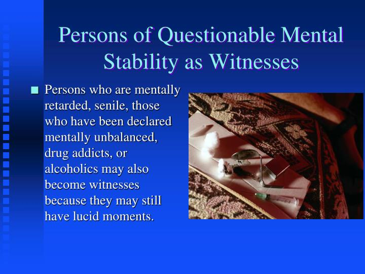 Persons of Questionable Mental Stability as Witnesses