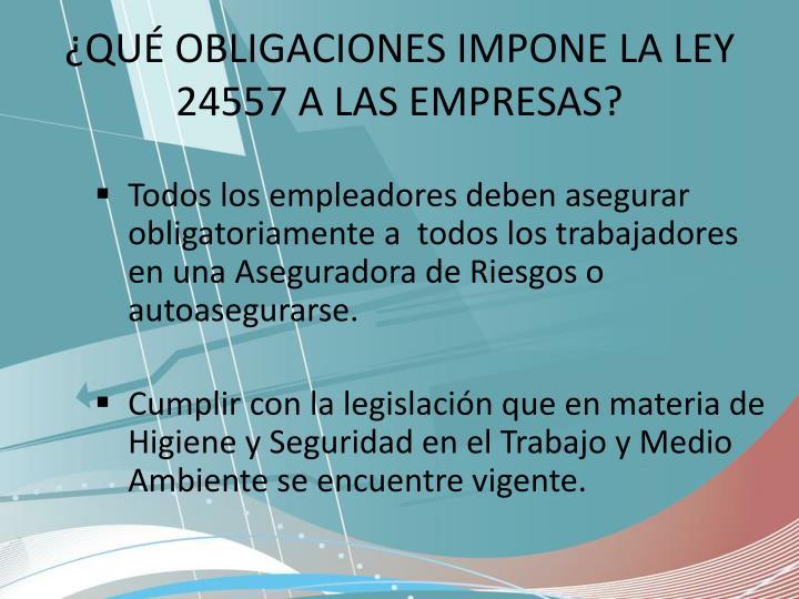 ¿QUÉ OBLIGACIONES IMPONE LA LEY 24557 A LAS EMPRESAS?