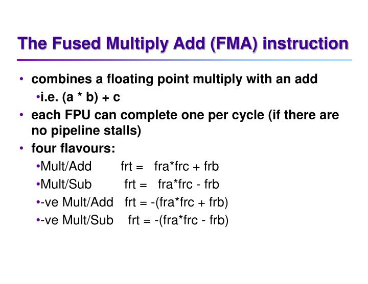 The Fused Multiply Add (FMA) instruction