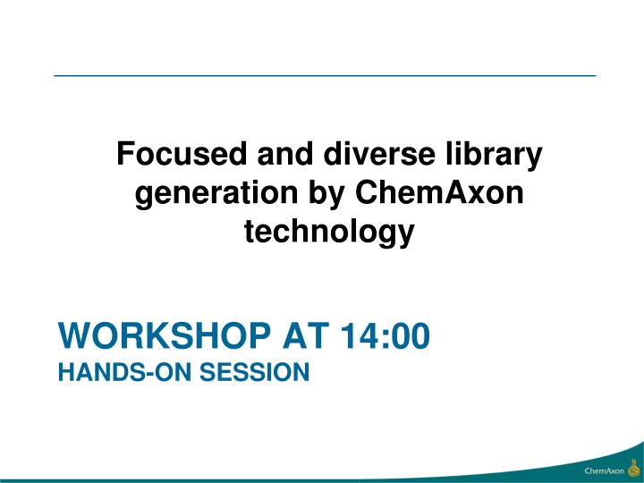 Focused and diverse library generation by ChemAxon technology