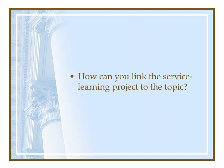 How can you link the service-learning project to the topic?