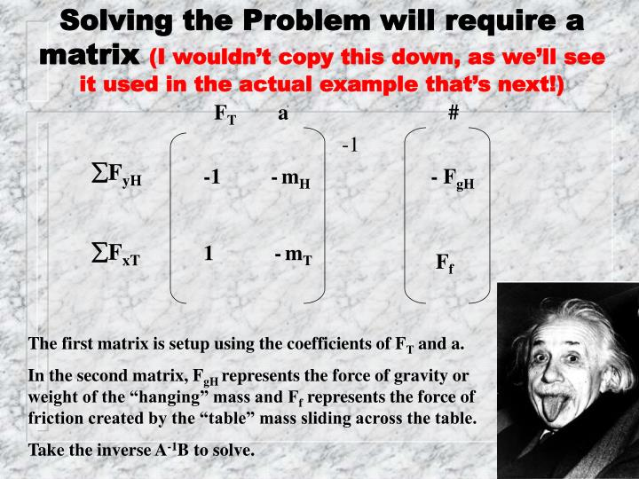 Solving the Problem will require a matrix