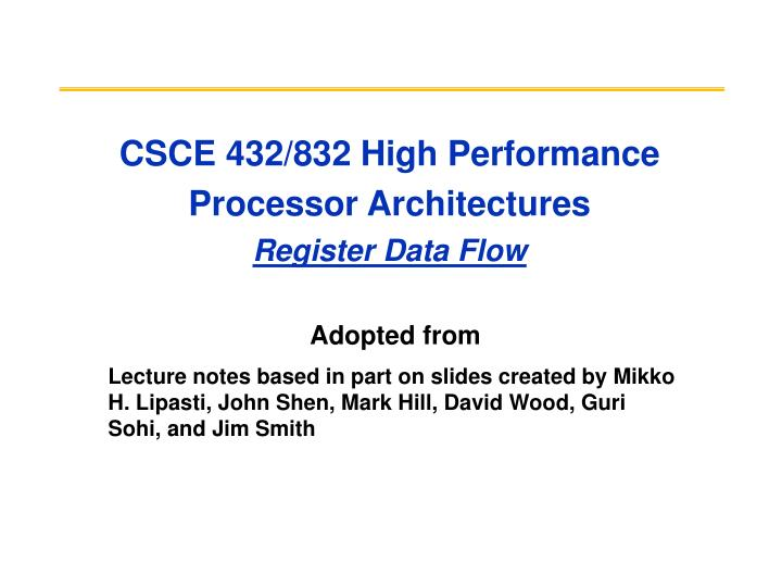csce 432 832 high performance processor architectures register data flow