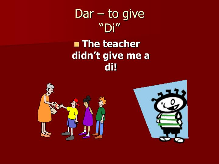 Dar – to give