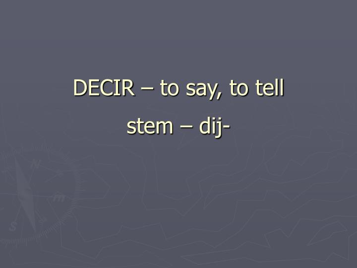 DECIR – to say, to tell