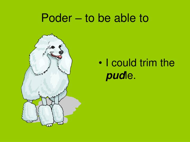 Poder – to be able to