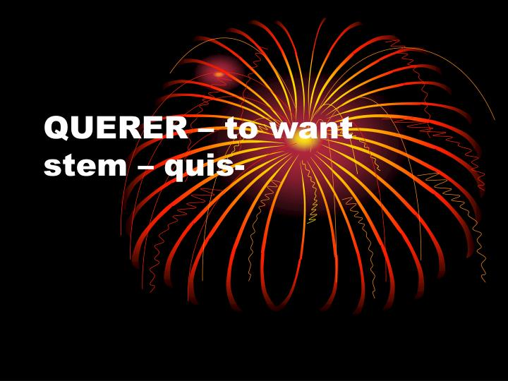 QUERER – to want