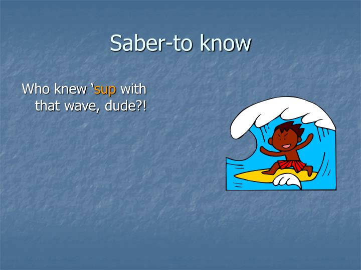 Saber-to know
