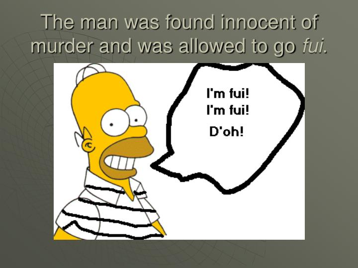 The man was found innocent of murder and was allowed to go