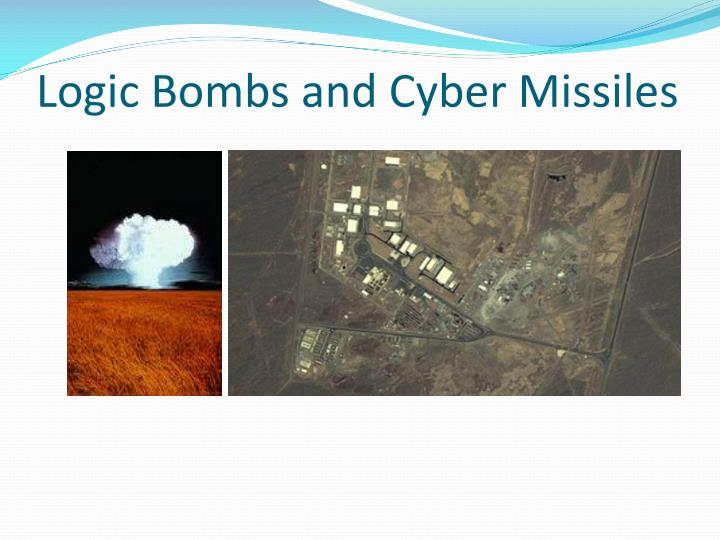 Logic Bombs and Cyber Missiles
