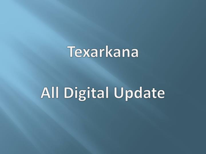 Texarkana all digital update
