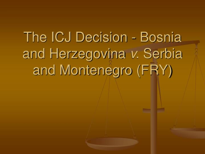 The icj decision bosnia and herzegovina v serbia and montenegro fry