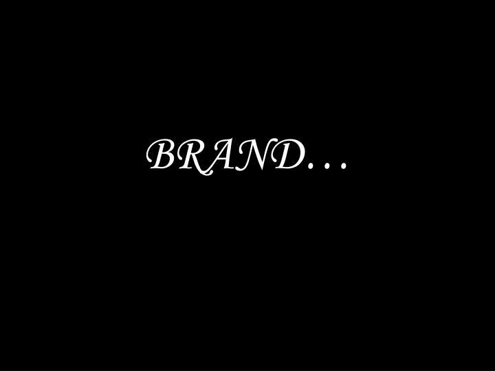 BRAND…