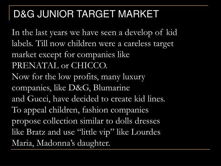 D&G JUNIOR TARGET MARKET