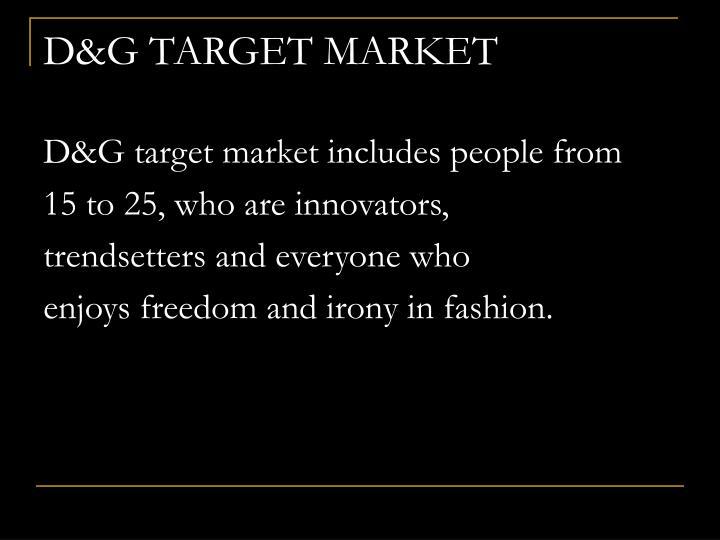 D&G TARGET MARKET