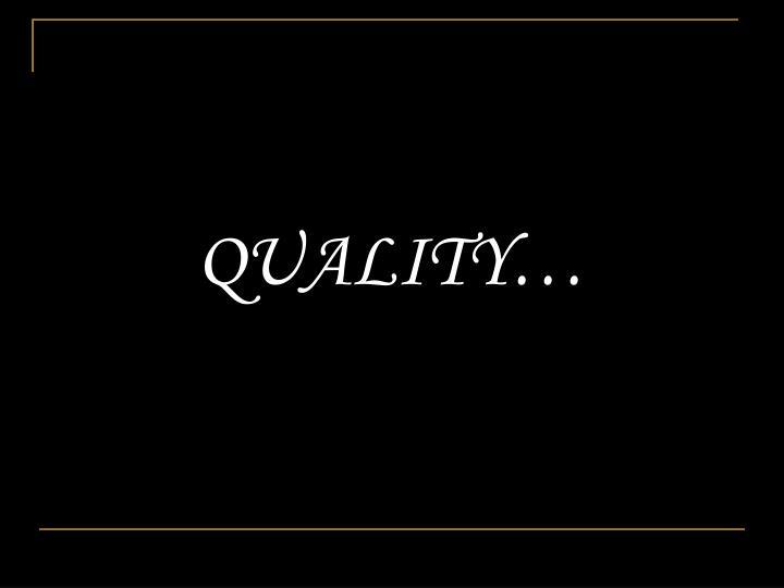 QUALITY…