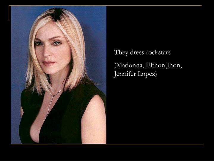They dress rockstars