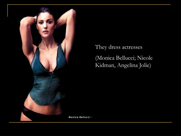 They dress actresses