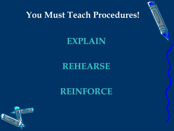 You Must Teach Procedures!
