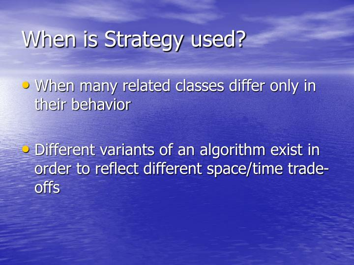When is Strategy used?