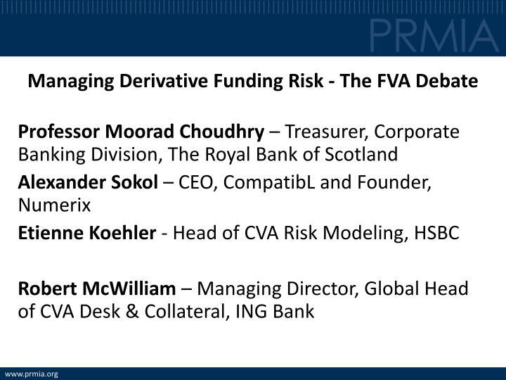 Managing Derivative Funding Risk - The FVA Debate