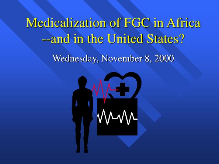 Medicalization of FGC in Africa --and in the United States?