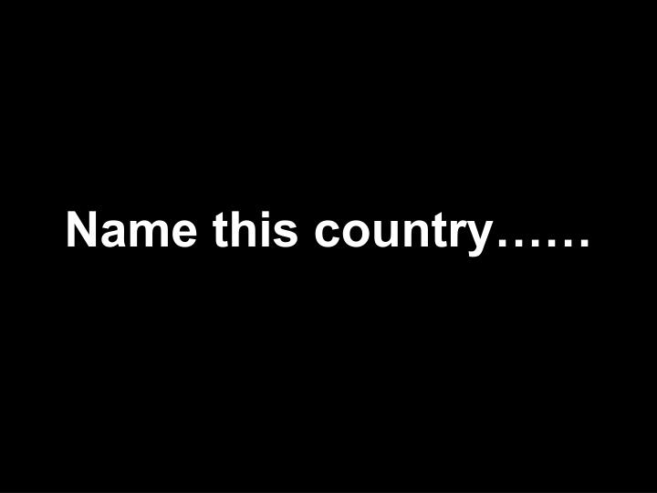 Name this country……