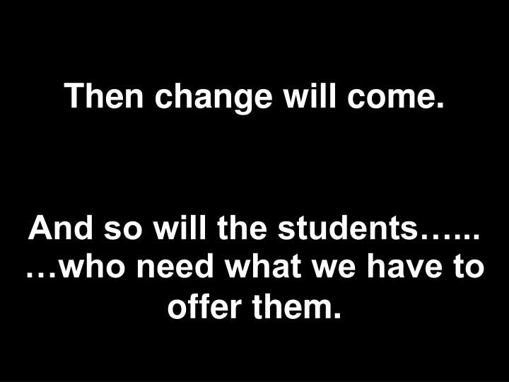 Then change will come.