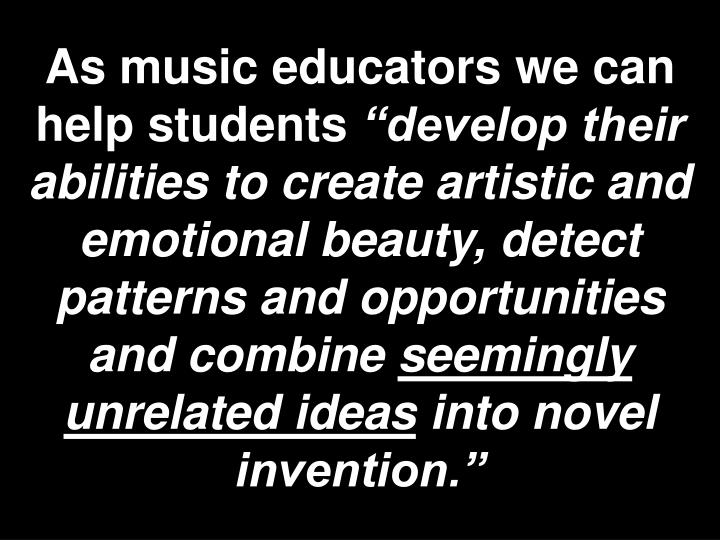 As music educators we can help students