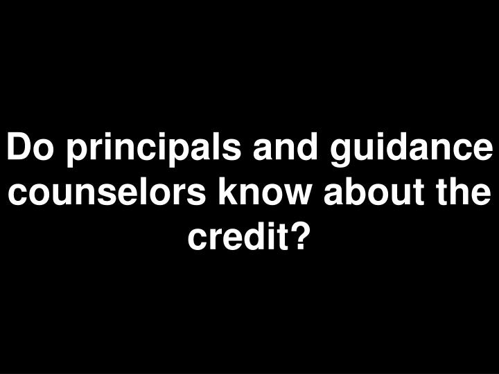 Do principals and guidance counselors know about the credit?