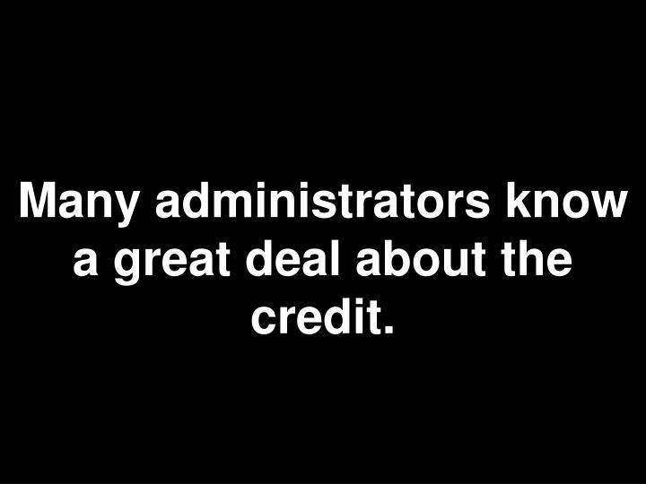 Many administrators know a great deal about the credit.