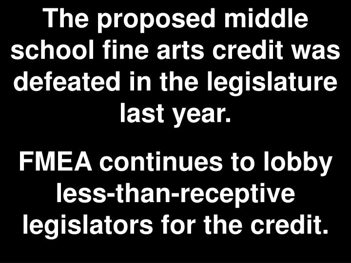 The proposed middle school fine arts credit was defeated in the legislature last year.