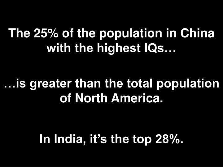 The 25% of the population in China with the highest IQs…