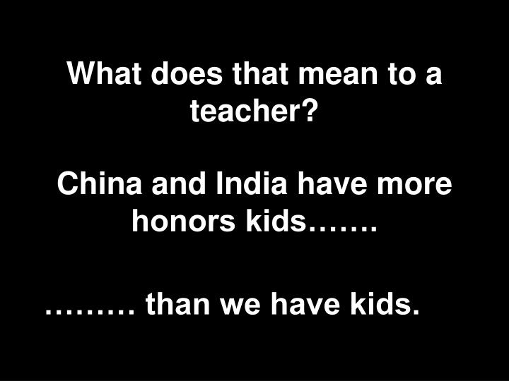 What does that mean to a teacher?