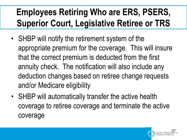 Employees Retiring Who are ERS, PSERS, Superior Court, Legislative Retiree or TRS