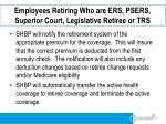 employees retiring who are ers psers superior court legislative retiree or trs1