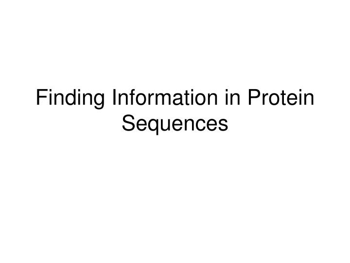 Finding Information in Protein Sequences