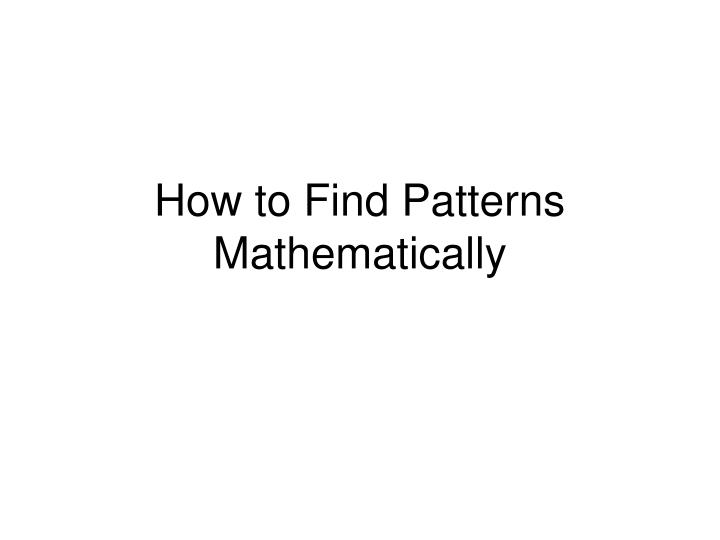 How to Find Patterns Mathematically
