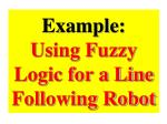 example using fuzzy logic for a line following robot