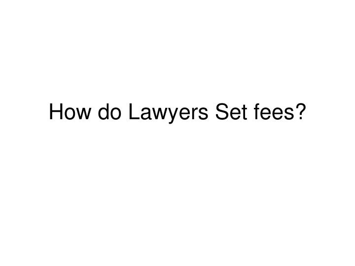 how do lawyers set fees