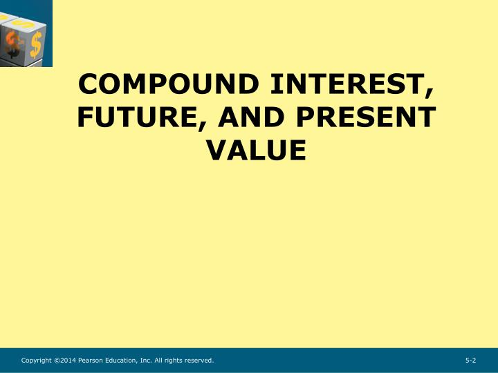 COMPOUND INTEREST, FUTURE, AND PRESENT VALUE