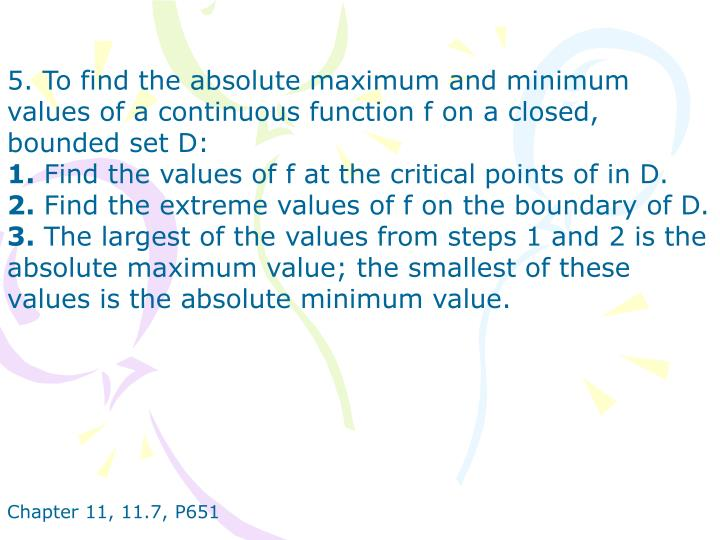 5. To find the absolute maximum and minimum values of a continuous function f on a closed, bounded set D: