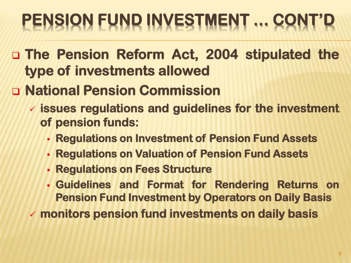 The Pension Reform Act, 2004 stipulated the type of investments allowed